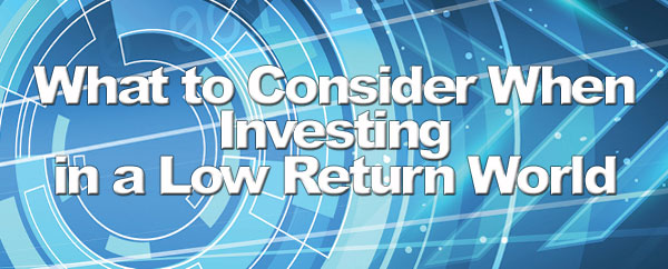 What to Consider When Investing in a Low Return World